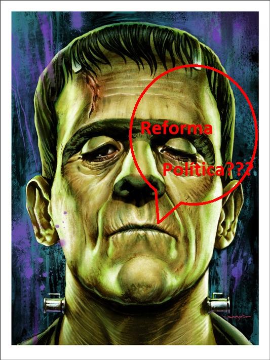 A Reforma Política engendrada pelos nobres deputados é tal qual um Frankenstein