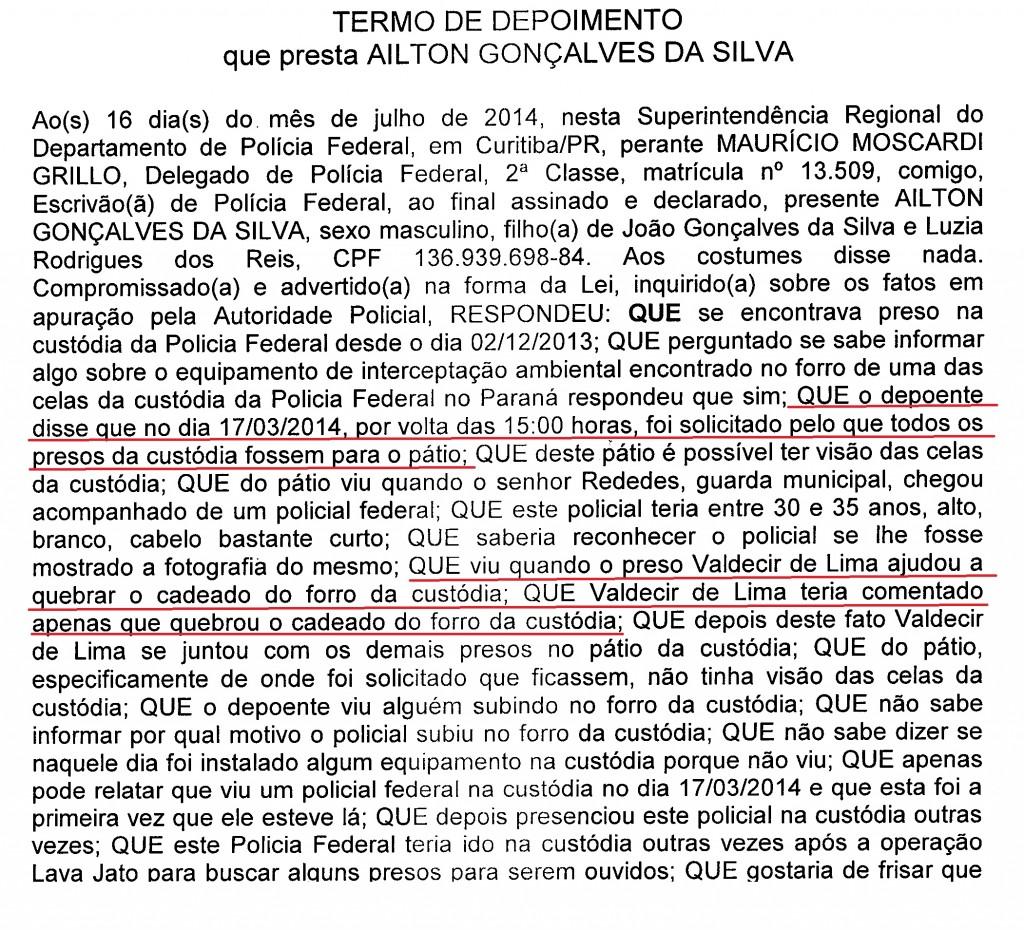 Na sindicância, o preso Aílton Gonçalves da Silva relatou que os presos foram retirados da cela e quando arrombaram a porta do forro da custódia