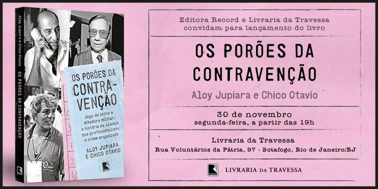 """""""Os Porões da Contravenção"""", de Aloy Jupiara e Chico Otávio será lançado nesta segunda-feira (30;/11), às 19H00 na Travessa da Rua Voluntários da Pátria, Botafogo."""